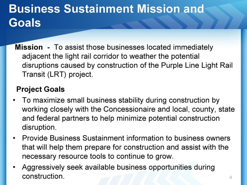 Project Goals To maximize small business stability during construction by working closely with the Concessionaire and local, county, state and federal partners to help