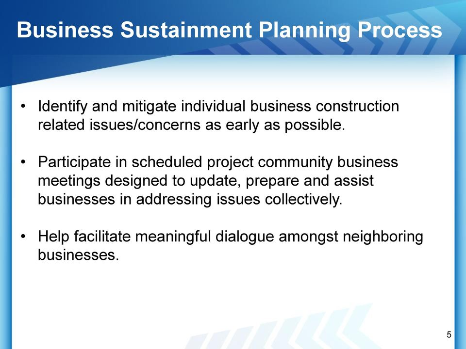 Participate in scheduled project community business meetings designed to update, prepare