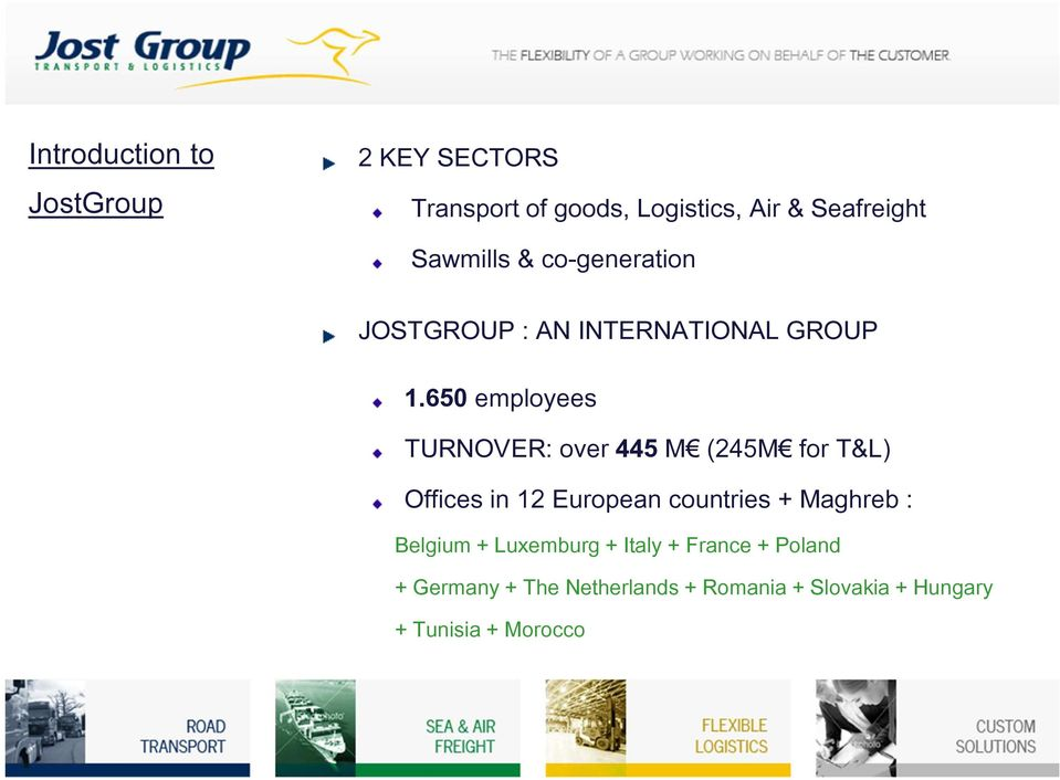 650 employees TURNOVER: over 445 M (245M for T&L) Offices in 12 Europeancountries +
