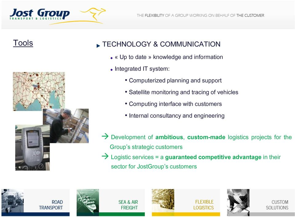 Internalconsultancyand engineering Development of ambitious, custom-made logistics projects for the Group s