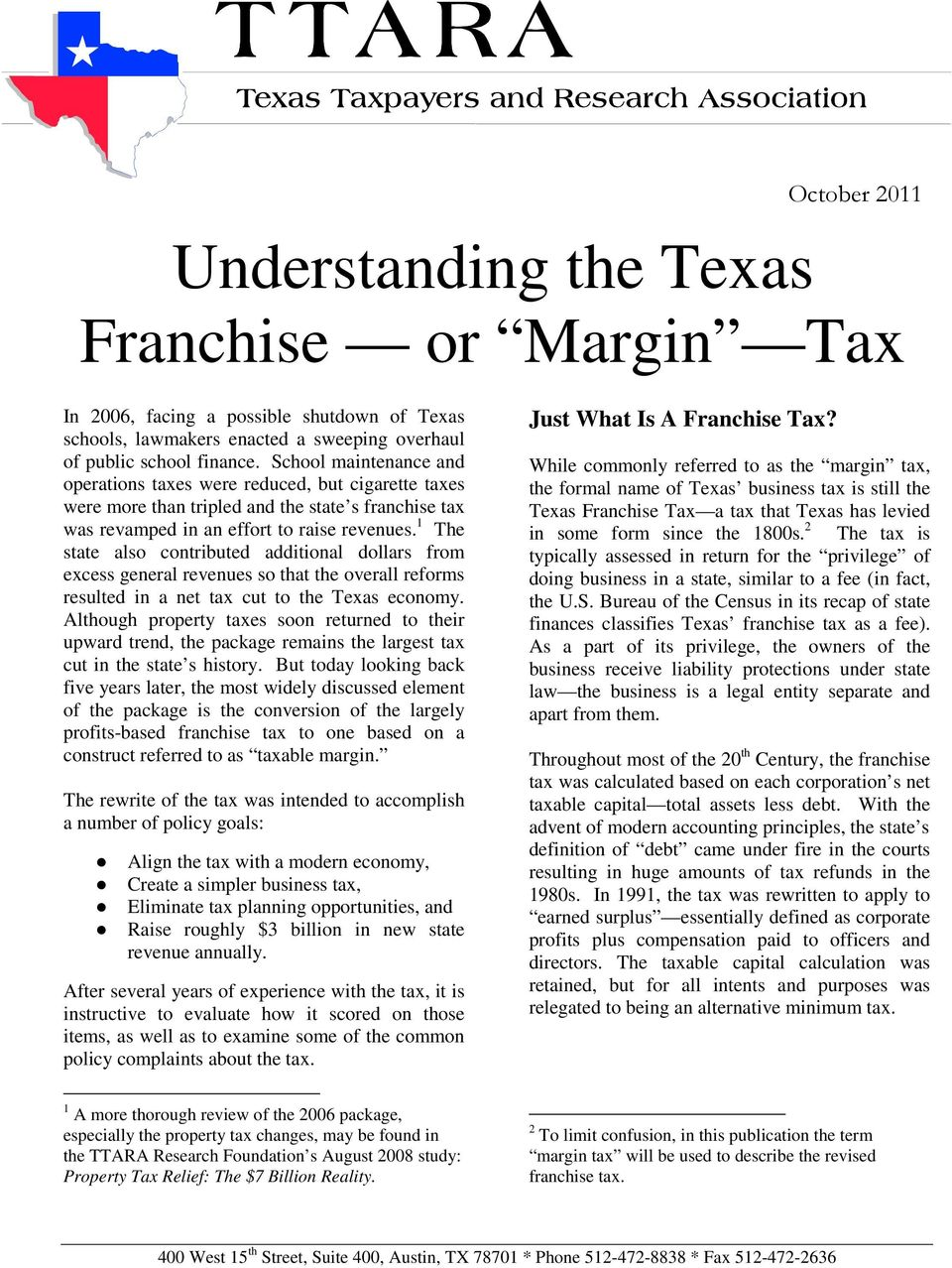1 The state also contributed additional dollars from excess general revenues so that the overall reforms resulted in a net tax cut to the Texas economy.
