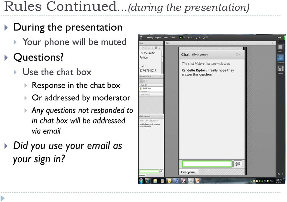 Use the chat box Response in the chat box Or addressed by moderator