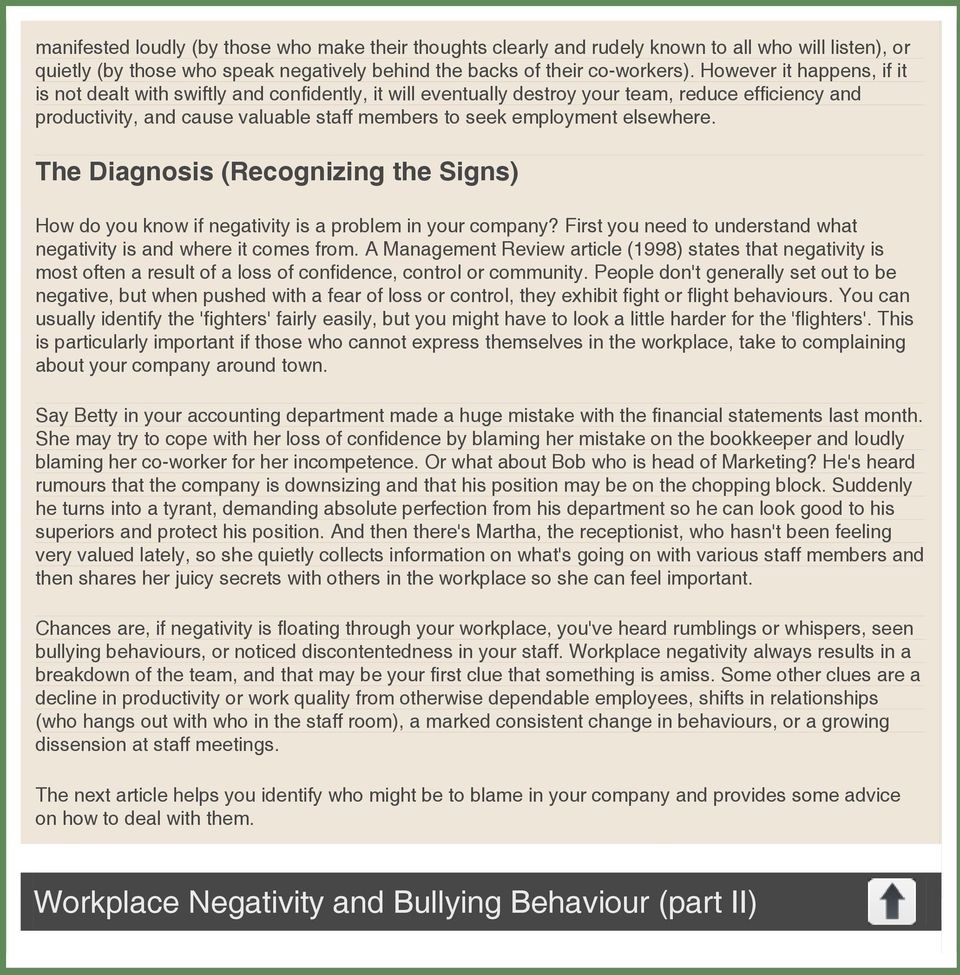 elsewhere. The Diagnosis (Recognizing the Signs) How do you know if negativity is a problem in your company? First you need to understand what negativity is and where it comes from.