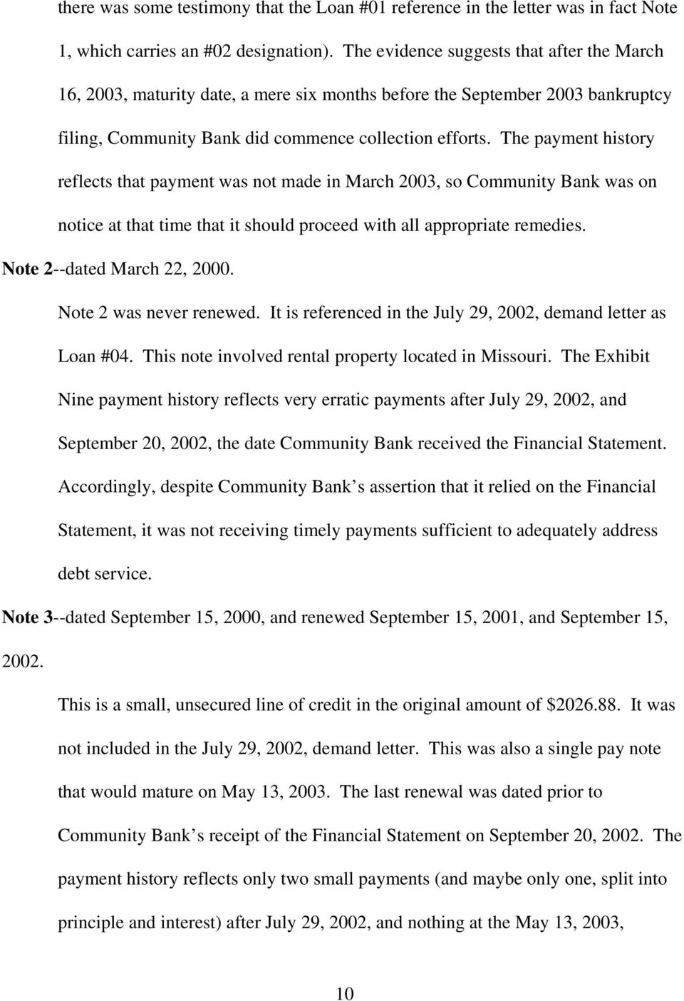 The payment history reflects that payment was not made in March 2003, so Community Bank was on notice at that time that it should proceed with all appropriate remedies. Note 2--dated March 22, 2000.