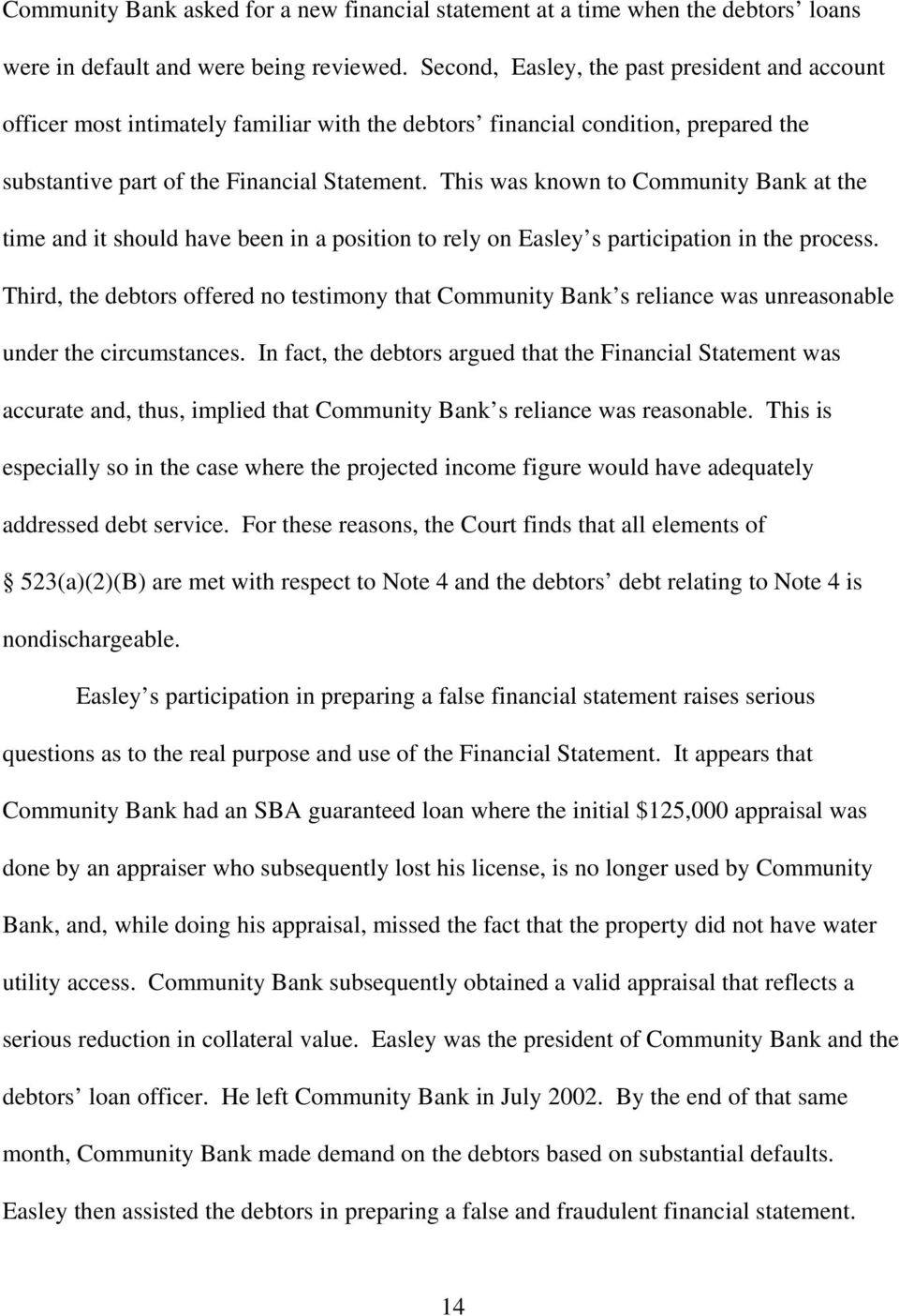 This was known to Community Bank at the time and it should have been in a position to rely on Easley s participation in the process.
