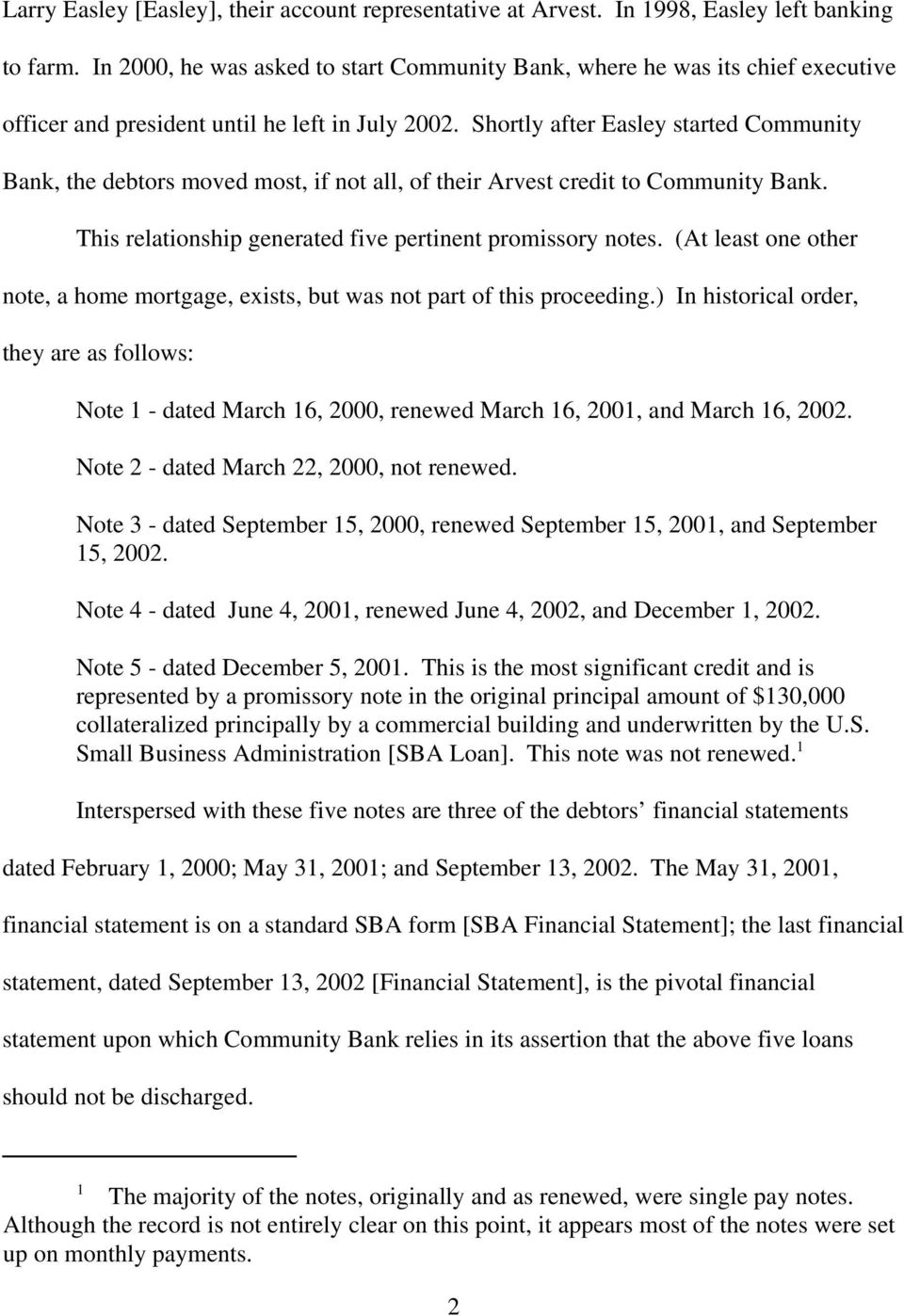 Shortly after Easley started Community Bank, the debtors moved most, if not all, of their Arvest credit to Community Bank. This relationship generated five pertinent promissory notes.