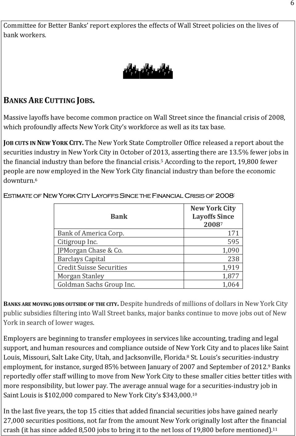 The New York State Comptroller Office released a report about the securities industry in New York City in October of 2013, asserting there are 13.