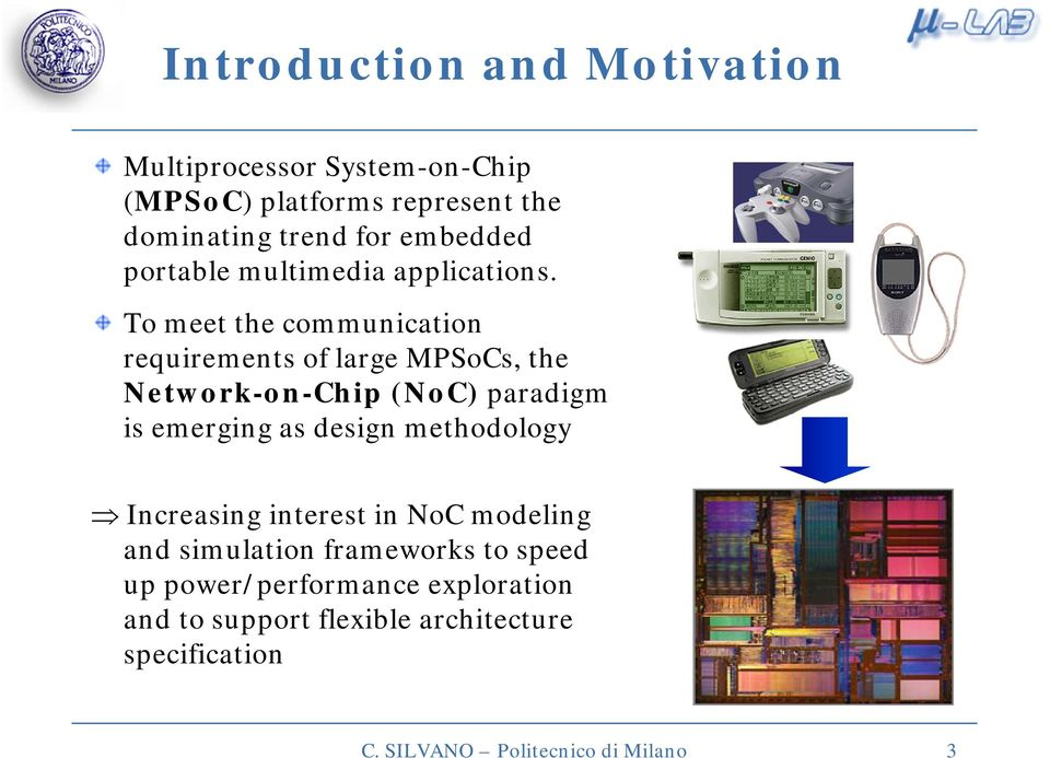 To meet the communication requirements of large MPSoCs, the Network-on-Chip (NoC) paradigm is emerging as design