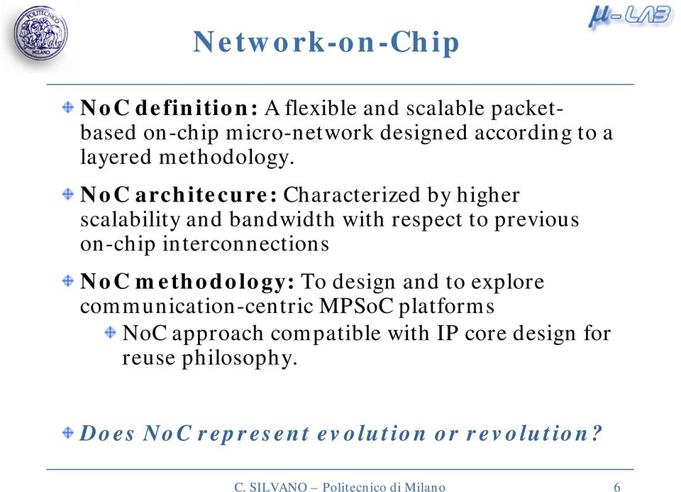 NoC architecure: Characterized by higher scalability and bandwidth with respect to previous on-chip interconnections