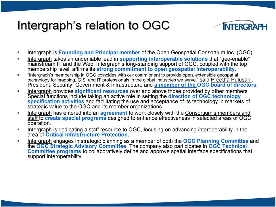 Intergraph s long-standing support of OGC, coupled with the top membership level, affirms its strong commitment to open geospatial interoperability.
