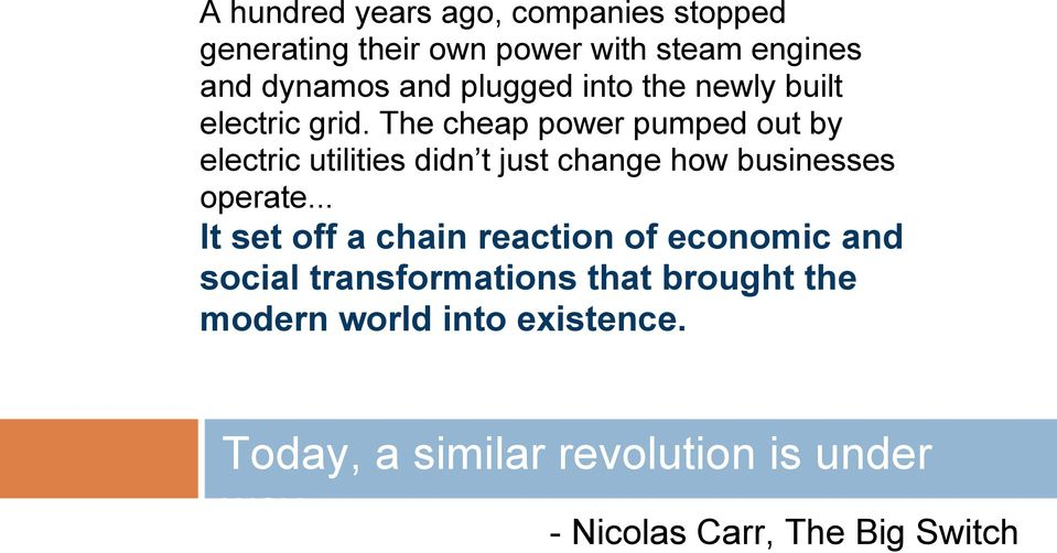 The cheap power pumped out by electric utilities didn t just change how businesses operate.