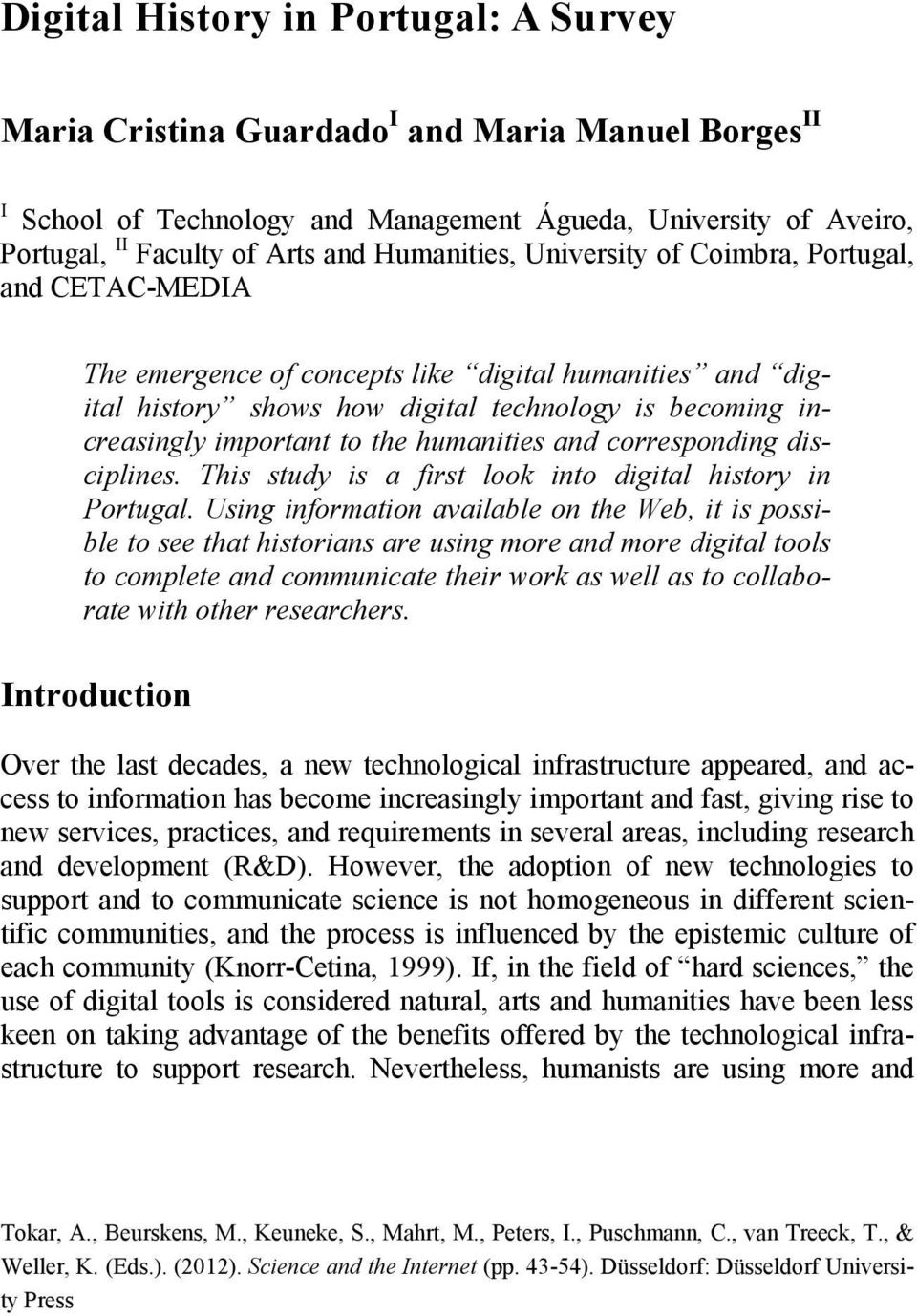 the humanities and corresponding disciplines. This study is a first look into digital history in Portugal.