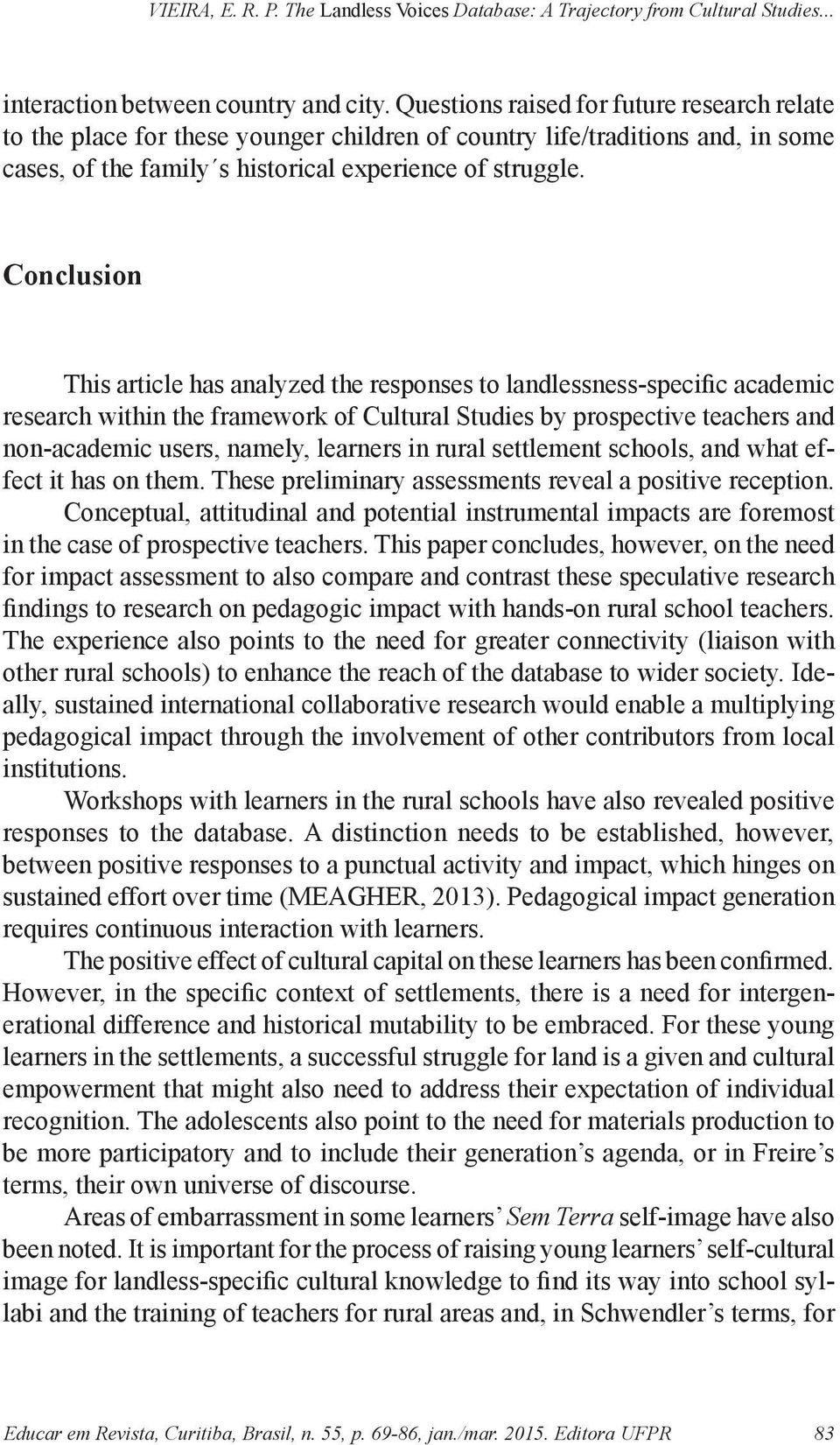 Conclusion This article has analyzed the responses to landlessness-specific academic research within the framework of Cultural Studies by prospective teachers and non-academic users, namely, learners