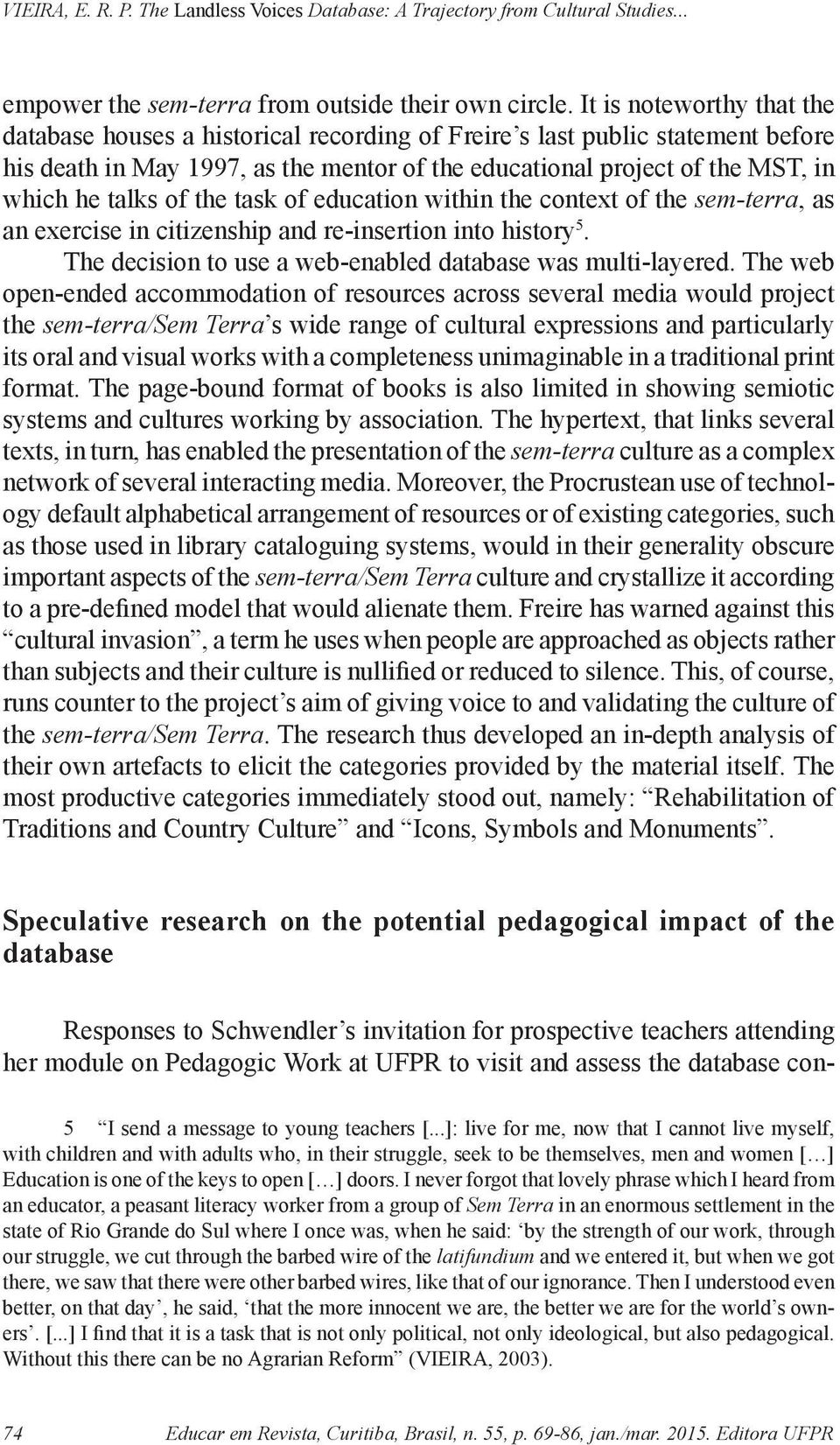 of the task of education within the context of the sem-terra, as an exercise in citizenship and re-insertion into history 5. The decision to use a web-enabled database was multi-layered.