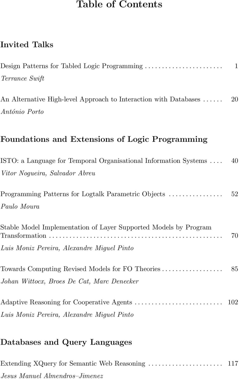 ... 40 Vitor Nogueira, Salvador Abreu Programming Patterns for Logtalk Parametric Objects................ 52 Paulo Moura Stable Model Implementation of Layer Supported Models by Program Transformation.