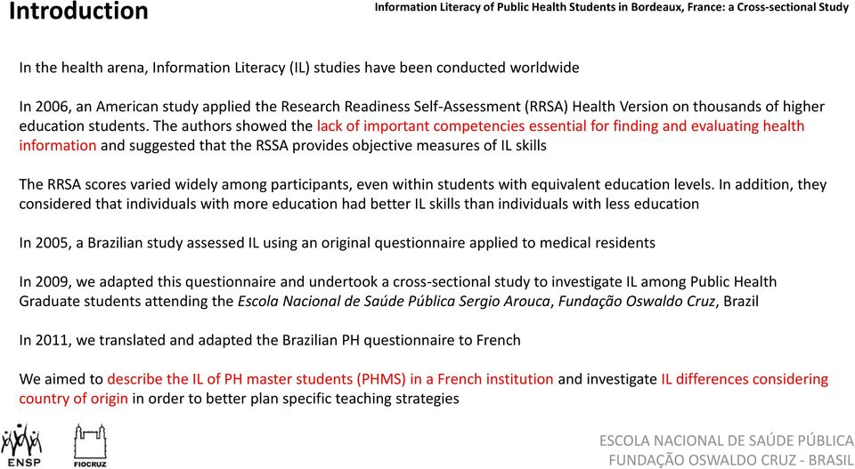 The authors showed the lack of important competencies essential for finding and evaluating health information and suggested that the RSSA provides objective measures of IL skills The RRSA scores
