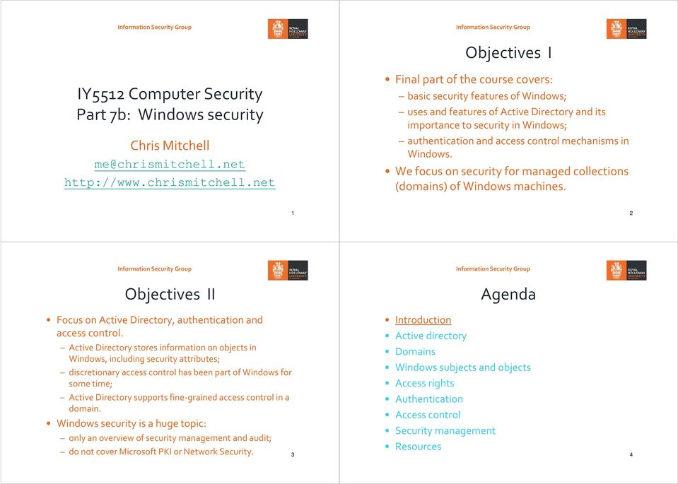 net Final part of the course covers: basic security features of Windows; uses and features of Active Directory and its importance to security in Windows; authentication and access control mechanisms