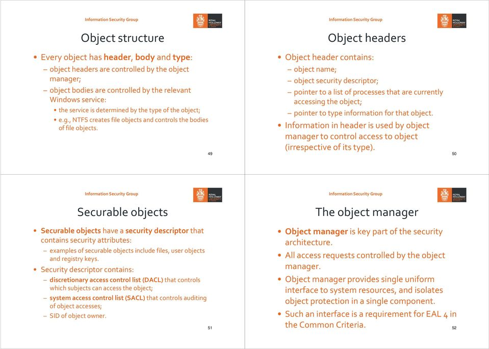 49 Object headers Object header contains: object name; object security descriptor; pointer to a list of processes that are currently accessing the object; pointer to type information for that object.