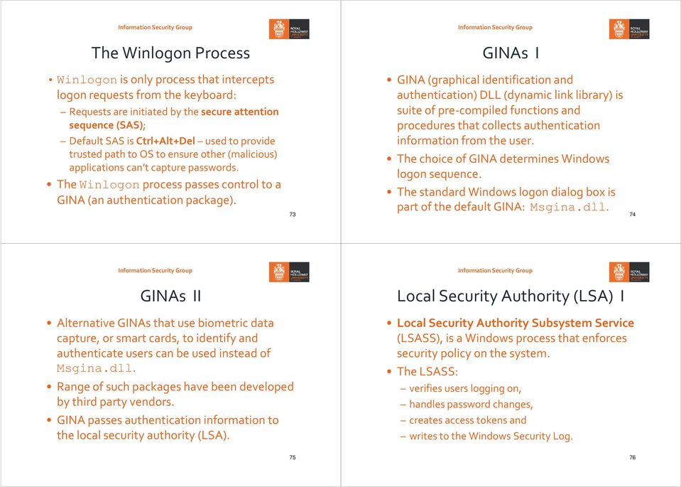 73 GINA (graphical identification and authentication) DLL (dynamic link library) is suite of pre-compiled functions and procedures that collects authentication information from the user.