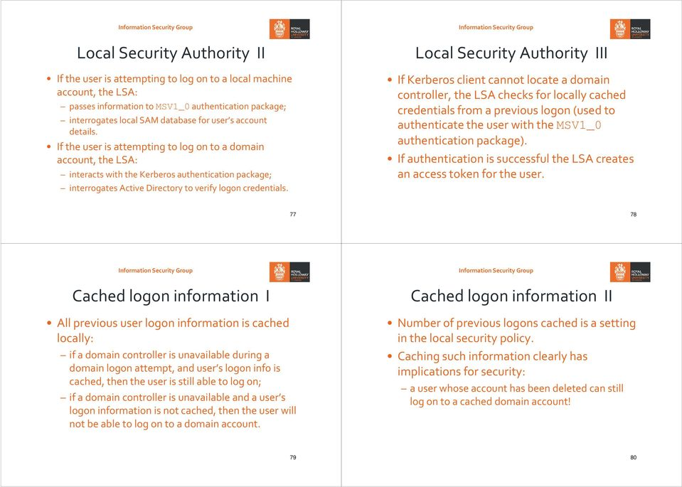 Local Security Authority III If Kerberos client cannot locate a domain controller, the LSA checks for locally cached credentials from a previous logon (used to authenticate the user with the MSV1_0