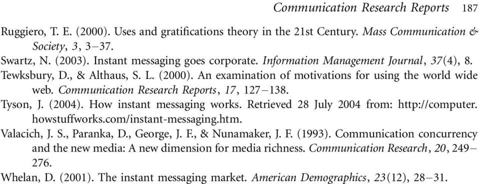 Communication Research Reports, 17, 127 /138. Tyson, J. (2004). How instant messaging works. Retrieved 28 July 2004 from: http://computer. howstuffworks.com/instant-messaging.htm. Valacich, J. S.