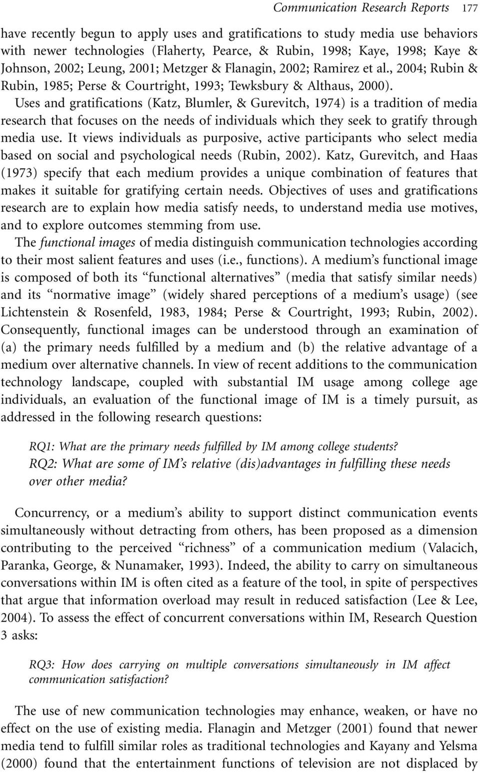 Uses and gratifications (Katz, Blumler, & Gurevitch, 1974) is a tradition of media research that focuses on the needs of individuals which they seek to gratify through media use.