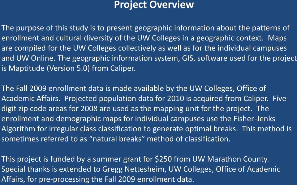 0) from Caliper. The Fall 2009 enrollment data is made available by the UW Colleges, Office of Academic Affairs. Projected population data for 2010 is acquired from Caliper.