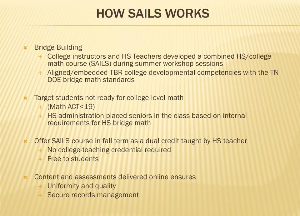 HS administration placed seniors in the class based on internal requirements for HS bridge math Offer SAILS course in fall term as a dual credit taught by HS