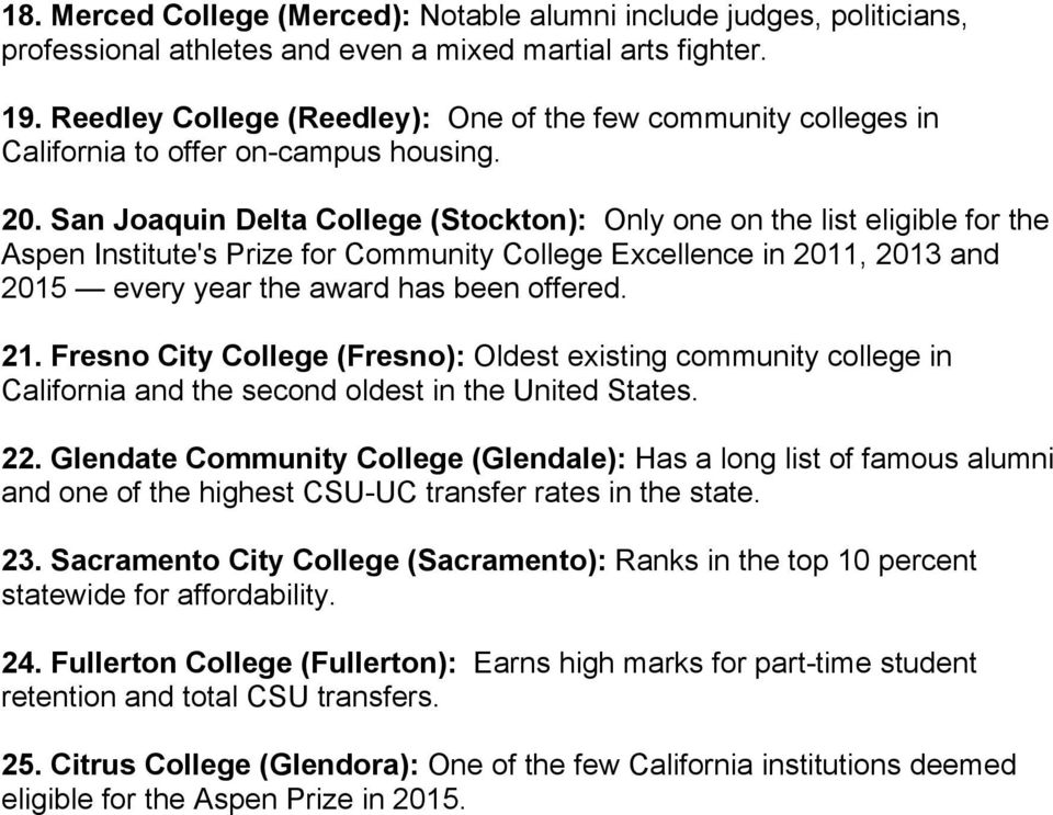 San Joaquin Delta College (Stockton): Only one on the list eligible for the Aspen Institute's Prize for Community College Excellence in 2011, 2013 and 2015 every year the award has been offered. 21.