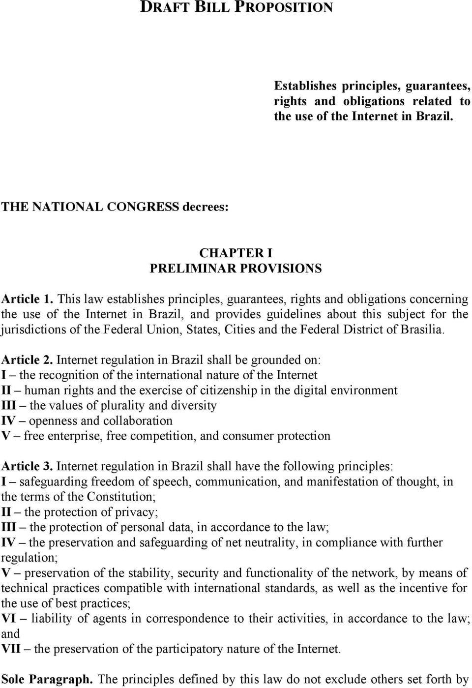 This law establishes principles, guarantees, rights and obligations concerning the use of the Internet in Brazil, and provides guidelines about this subject for the jurisdictions of the Federal