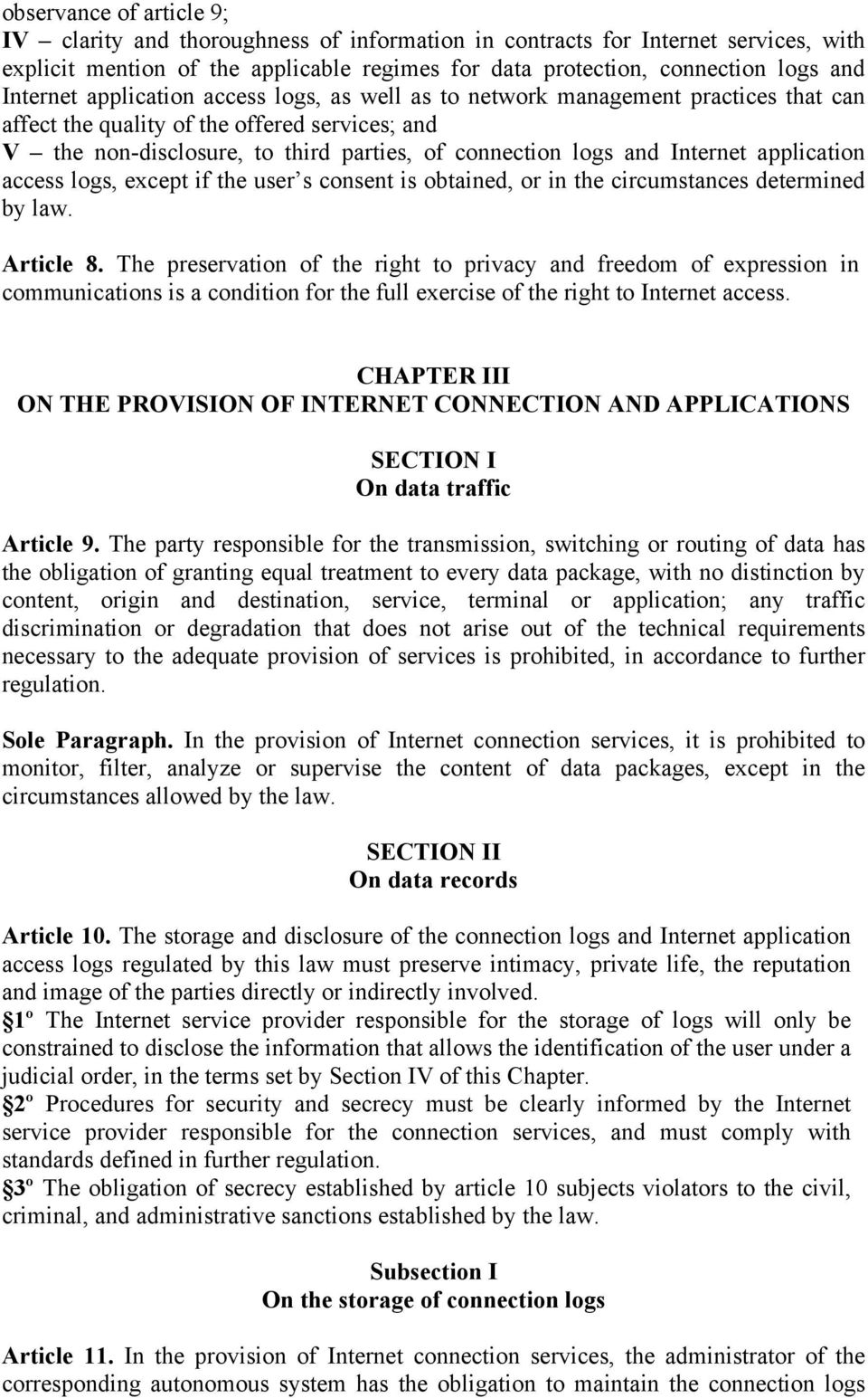 Internet application access logs, except if the user s consent is obtained, or in the circumstances determined by law. Article 8.