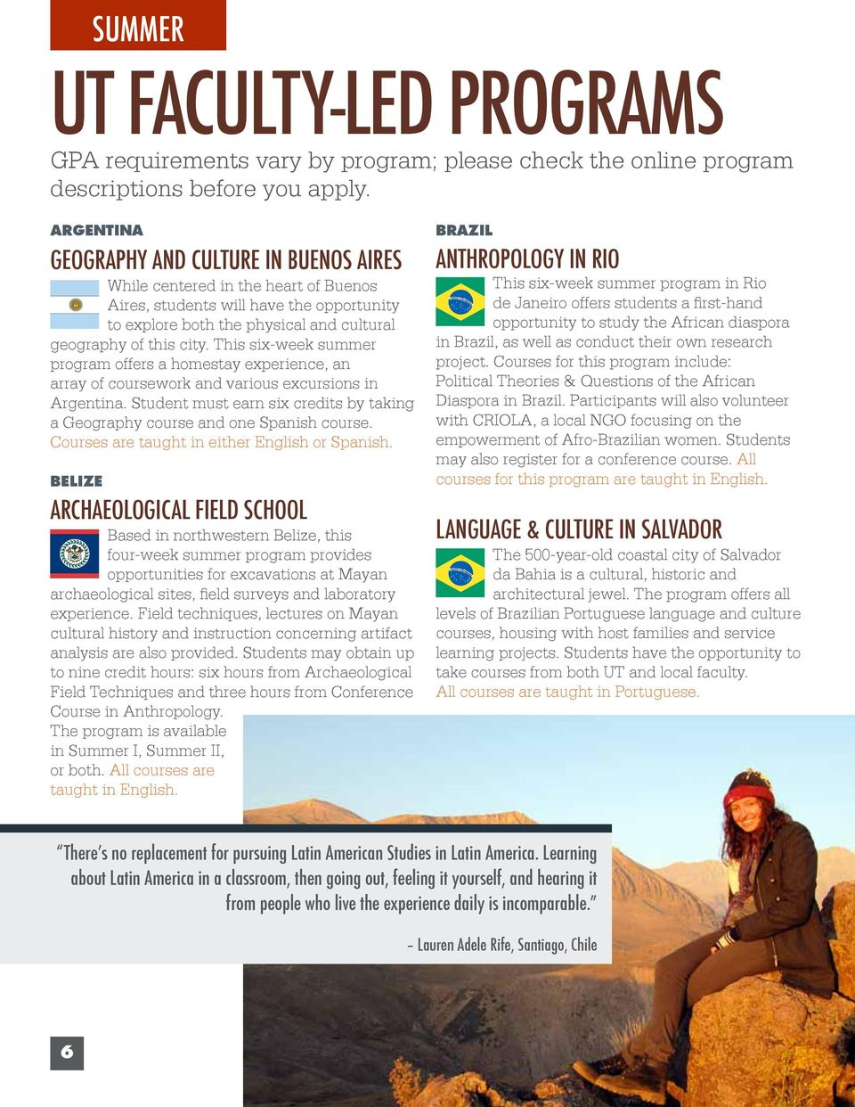 This six-week summer program offers a homestay experience, an array of coursework and various excursions in Argentina.