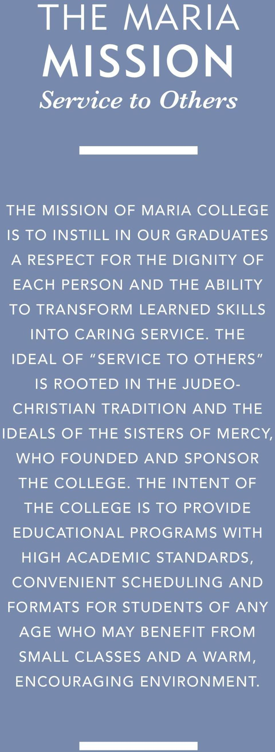 THE IDEAL OF SERVICE TO OTHERS IS ROOTED IN THE JUDEO- CHRISTIAN TRADITION AND THE IDEALS OF THE SISTERS OF MERCY, WHO FOUNDED AND SPONSOR THE