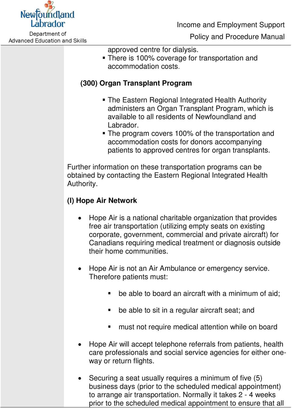 The program covers 100% of the transportation and accommodation costs for donors accompanying patients to approved centres for organ transplants.