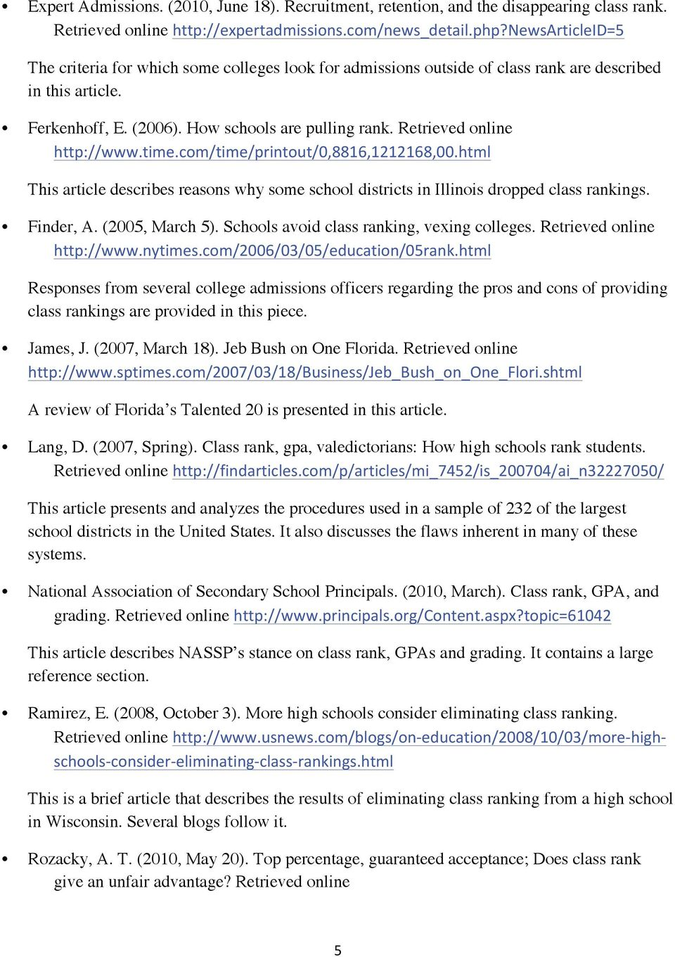Retrieved online This article describes reasons why some school districts in Illinois dropped class rankings. Finder, A. (2005, March 5). Schools avoid class ranking, vexing colleges.