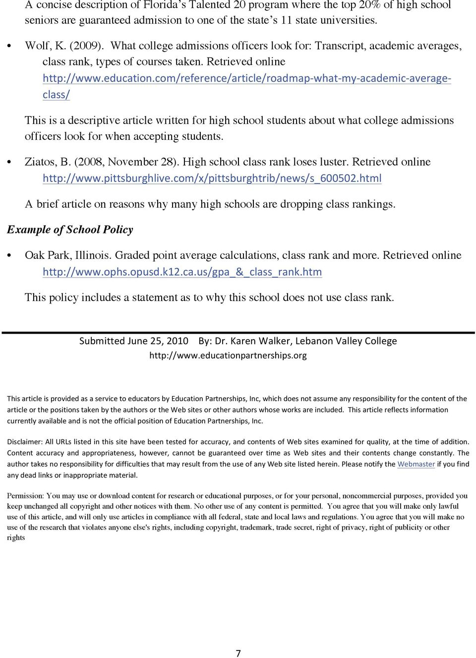 Retrieved online This is a descriptive article written for high school students about what college admissions officers look for when accepting students. Ziatos, B. (2008, November 28).