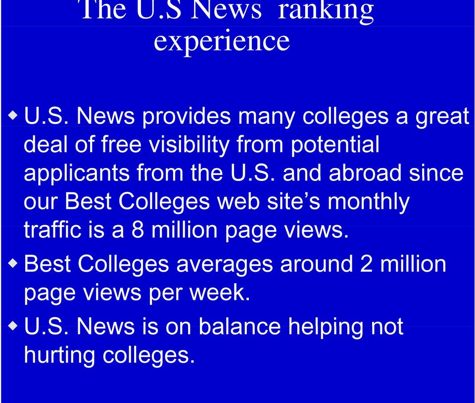 News provides many colleges a great deal of free visibility from potential