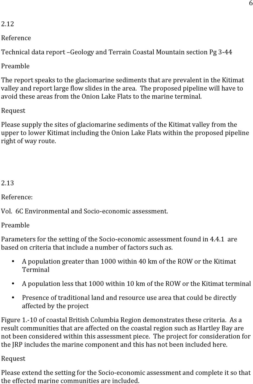 Please supply the sites of glaciomarine sediments of the Kitimat valley from the upper to lower Kitimat including the Onion Lake Flats within the proposed pipeline right of way route. 2.13 : Vol.