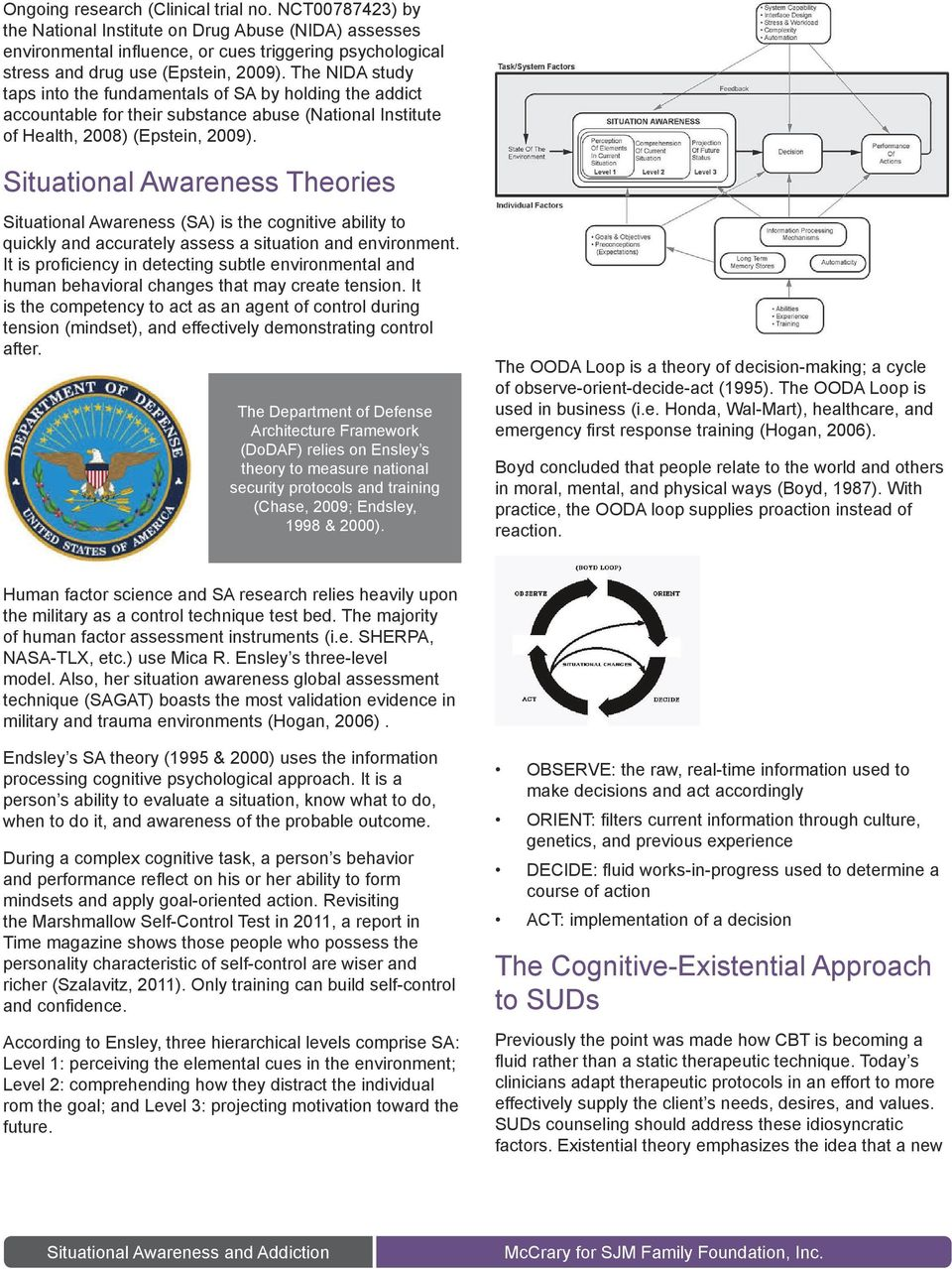 Situational Awareness Theories Situational Awareness (SA) is the cognitive ability to quickly and accurately assess a situation and environment.