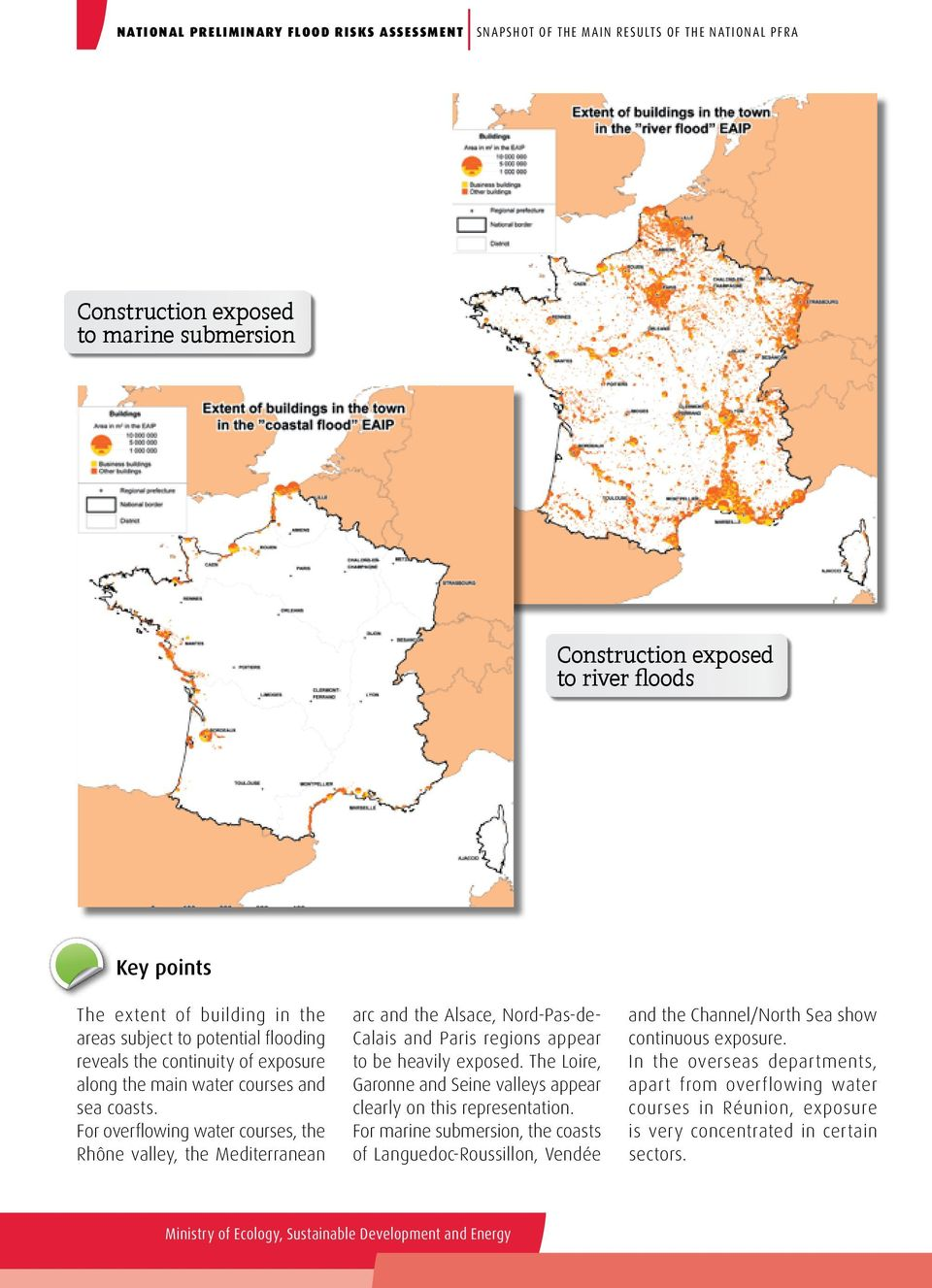 For overflowing water courses, the Rhône valley, the Mediterranean arc and the Alsace, Nord-Pas-de- Calais and Paris regions appear to be heavily exposed.
