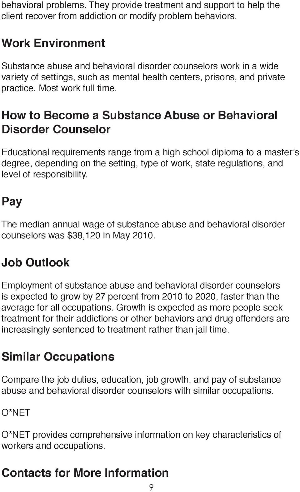How to Become a Substance Abuse or Behavioral Disorder Counselor Educational requirements range from a high school diploma to a master s degree, depending on the setting, type of work, state