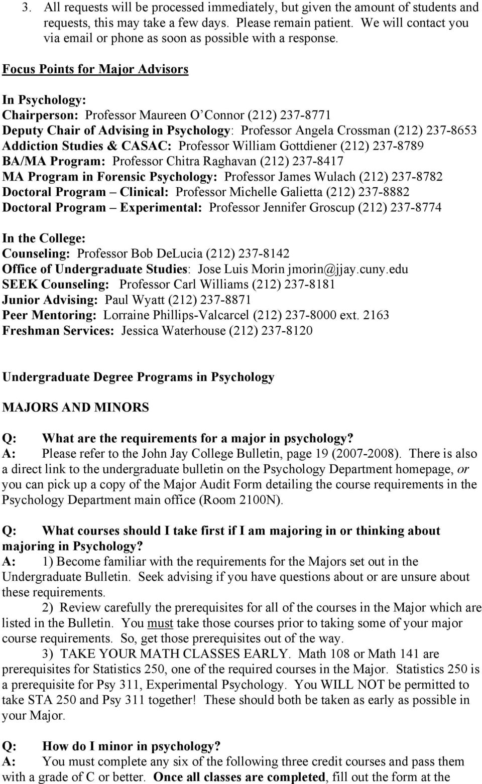 Focus Points for Major Advisors In Psychology: Chairperson: Professor Maureen O Connor (212) 237-8771 Deputy Chair of Advising in Psychology: Professor Angela Crossman (212) 237-8653 Addiction