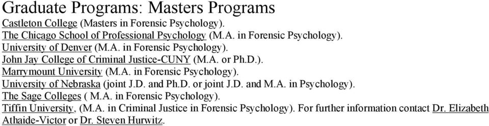 A. in Forensic Psychology). University of Nebraska (joint J.D. and Ph.D. or joint J.D. and M.A. in Psychology). The Sage Colleges ( M.A. in Forensic Psychology). Tiffin University, (M.