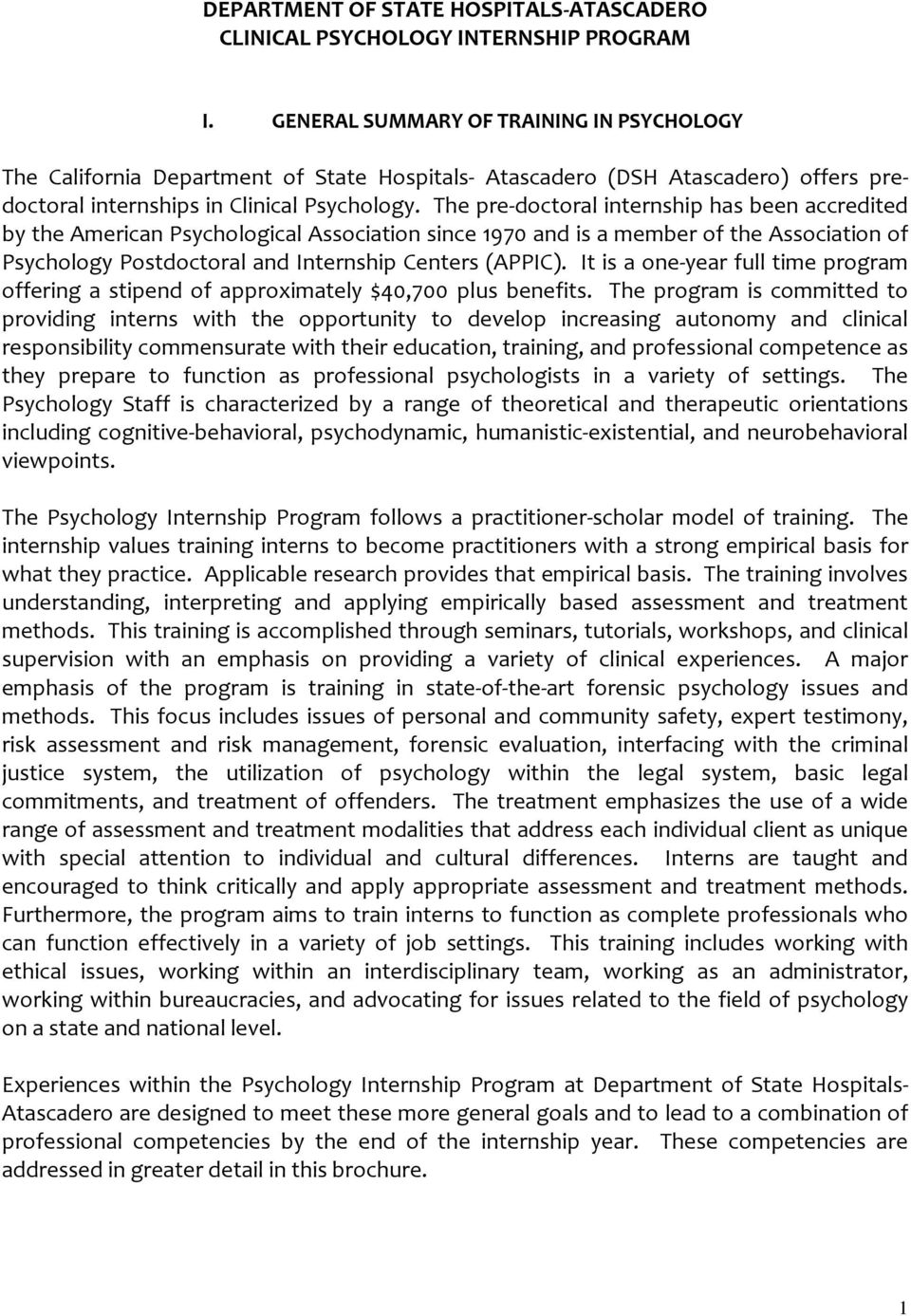 The pre-doctoral internship has been accredited by the American Psychological Association since 1970 and is a member of the Association of Psychology Postdoctoral and Internship Centers (APPIC).