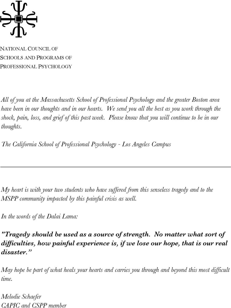 The California School of Professional Psychology - Los Angeles Campus My heart is with your two students who have suffered from this senseless tragedy and to the MSPP community impacted by this