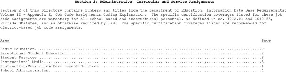 The specific certification coverages listed for these job code assignments are mandatory for all school-based and instructional personnel, as defined in ss. 1012.01 and 1012.