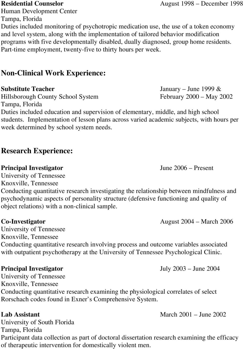 Non-Clinical Work Experience: Substitute Teacher January June 1999 & Hillsborough County School System February 2000 May 2002 Duties included education and supervision of elementary, middle, and high