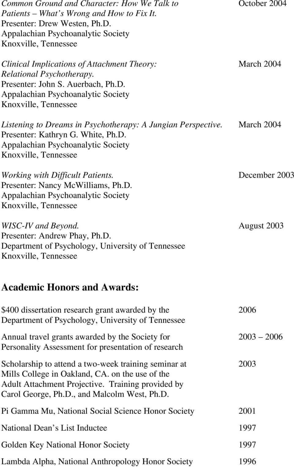 December 2003 Presenter: Nancy McWilliams, Ph.D. WISC-IV and Beyond. August 2003 Presenter: Andrew Phay, Ph.D. Department of Psychology, Academic Honors and Awards: $400 dissertation research grant