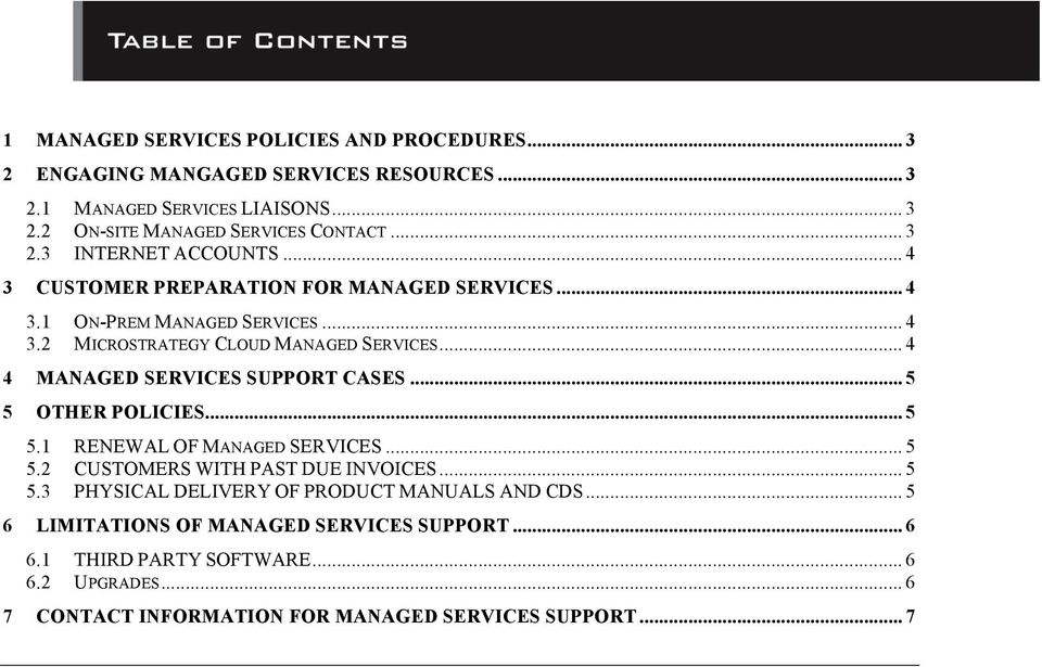 .. 4 4 MANAGED SERVICES SUPPORT CASES... 5 5 OTHER POLICIES... 5 5.1 RENEWAL OF MANAGED SERVICES... 5 5.2 CUSTOMERS WITH PAST DUE INVOICES... 5 5.3 PHYSICAL DELIVERY OF PRODUCT MANUALS AND CDS.