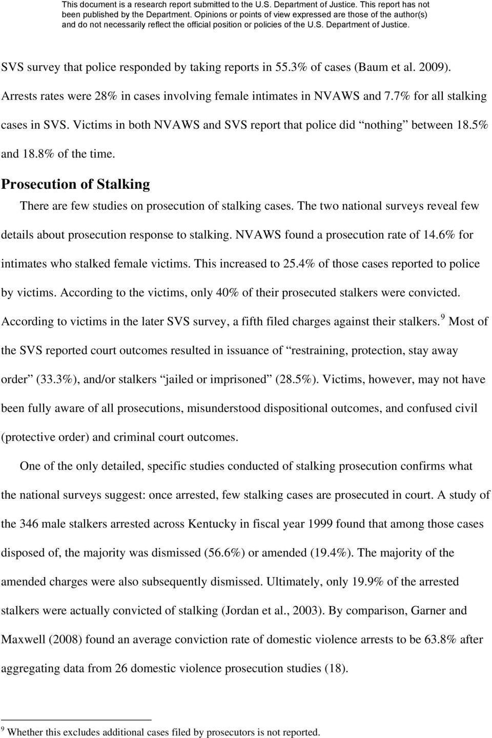 The two national surveys reveal few details about prosecution response to stalking. NVAWS found a prosecution rate of 14.6% for intimates who stalked female victims. This increased to 25.